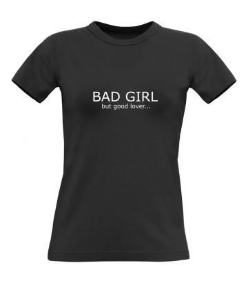 T shirt BAD GIRL but good lover...